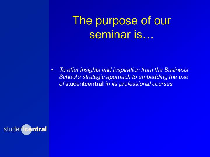 The purpose of our seminar is