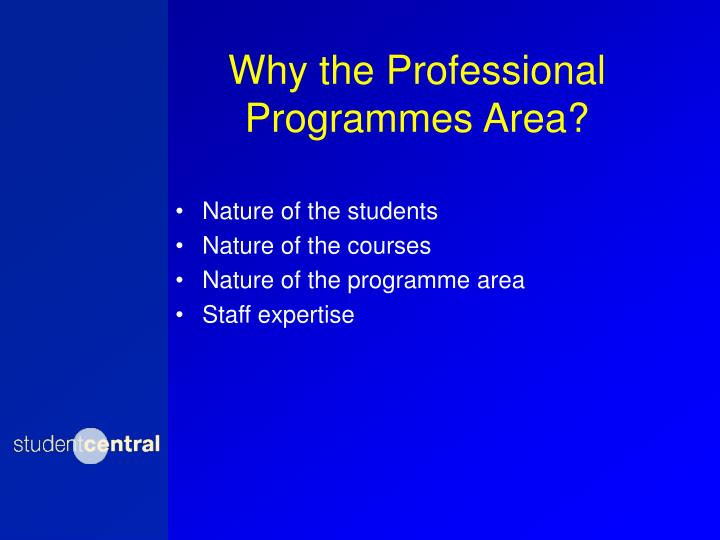 Why the Professional Programmes Area?