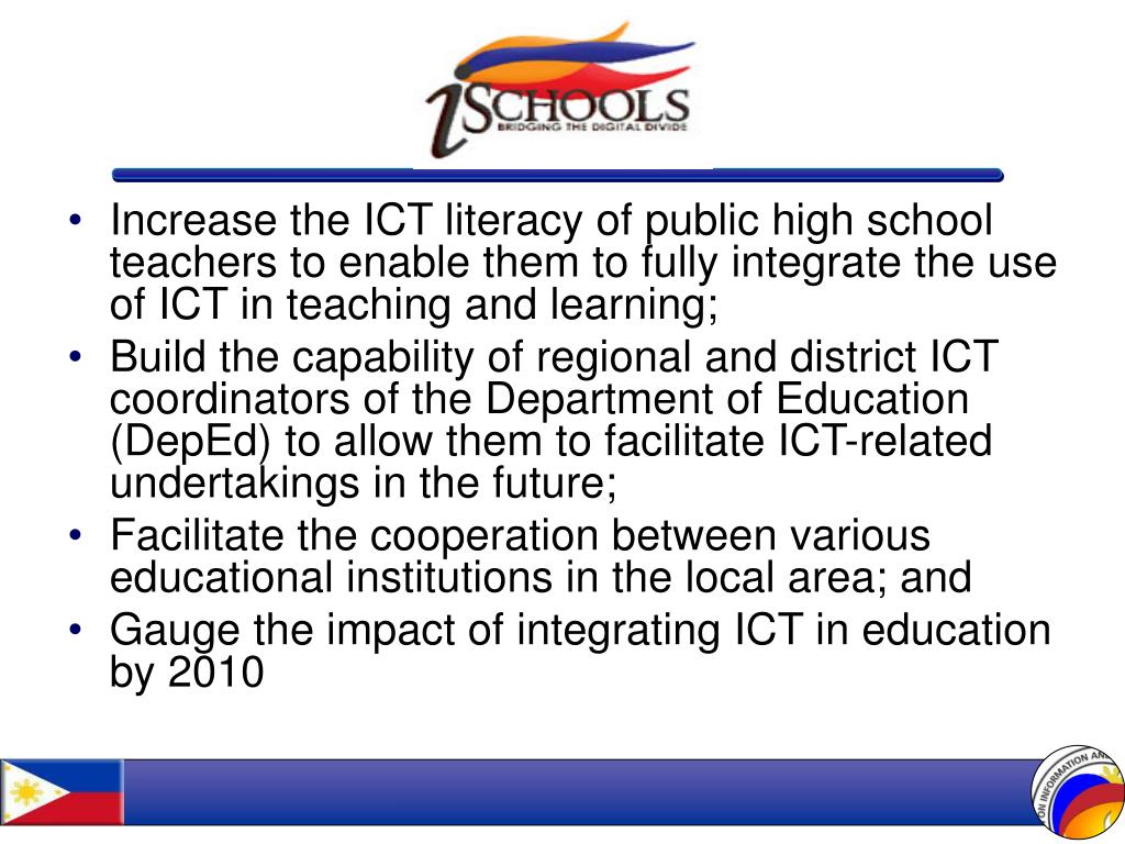 Increase the ICT literacy of public high school teachers to enable them to fully integrate the use of ICT in teaching and learning;