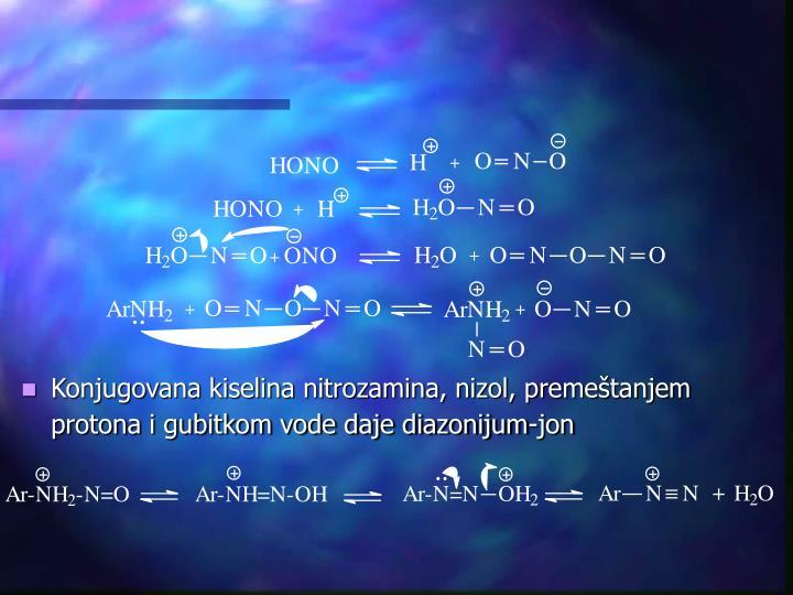 Konjugovana kiselina nitrozamina, nizol, premeštanjem protona i gubitkom vode daje diazonijum-jon