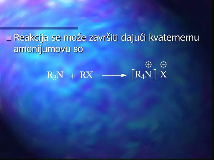Reakcija se može završiti dajući kvaternernu amonijumovu so