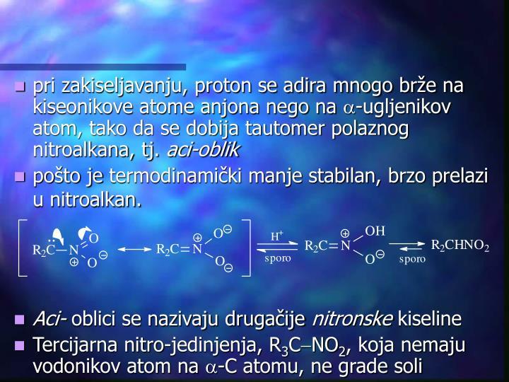 pri zakiseljavanju, proton se adira mnogo brže na kiseonikove atome anjona nego na