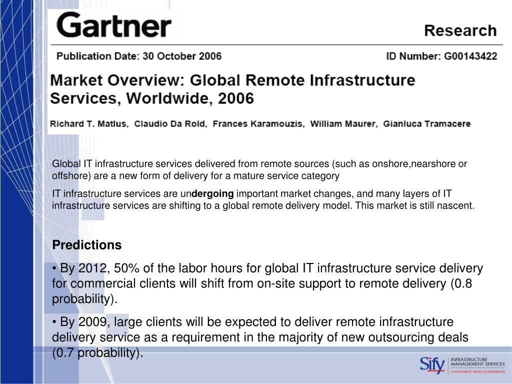 Global IT infrastructure services delivered from remote sources (such as onshore,nearshore or offshore) are a new form of delivery for a mature service category