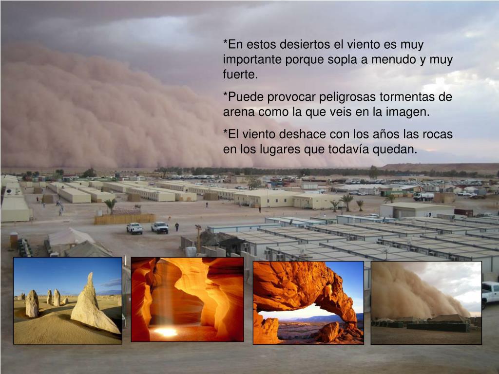 *En estos desiertos el viento es muy importante porque sopla a menudo y muy fuerte.