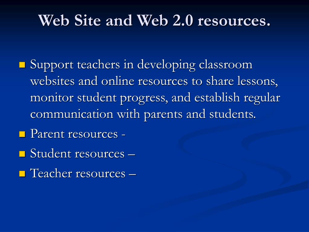 Web Site and Web 2.0 resources.
