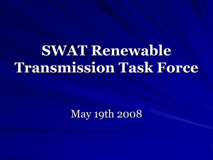 Swat renewable transmission task force l.jpg
