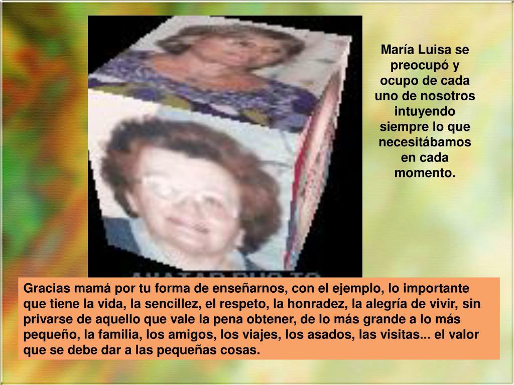 María Luisa se preocupó y ocupo de cada uno de nosotros intuyendo siempre lo que necesitábamos en cada momento.