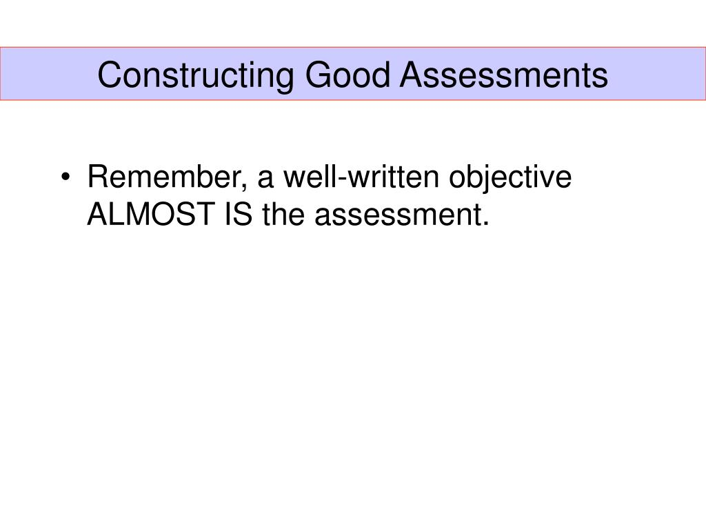 Constructing Good Assessments