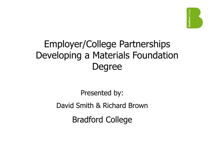 Employer college partnerships developing a materials foundation degree