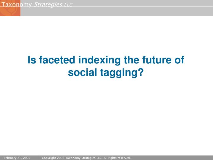 Is faceted indexing the future of social tagging?