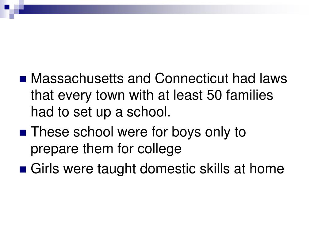 Massachusetts and Connecticut had laws that every town with at least 50 families had to set up a school.