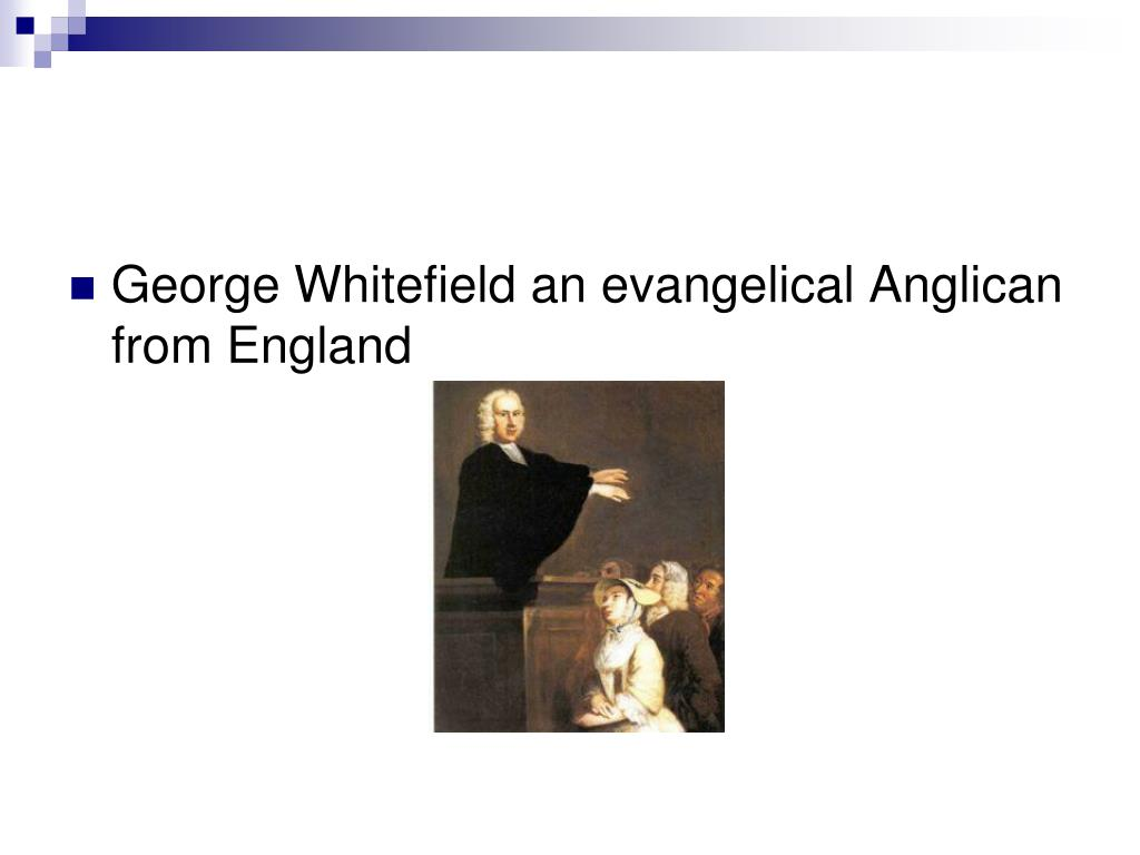 George Whitefield an evangelical Anglican from England