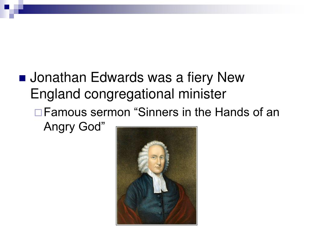 Jonathan Edwards was a fiery New England congregational minister