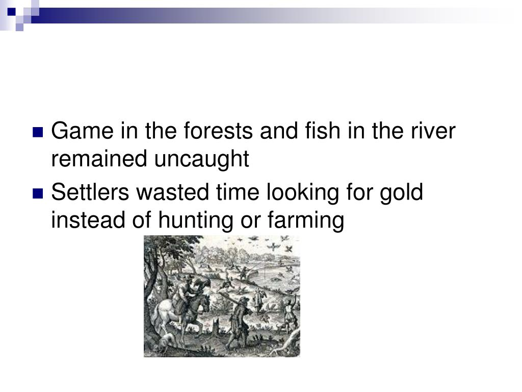 Game in the forests and fish in the river remained uncaught