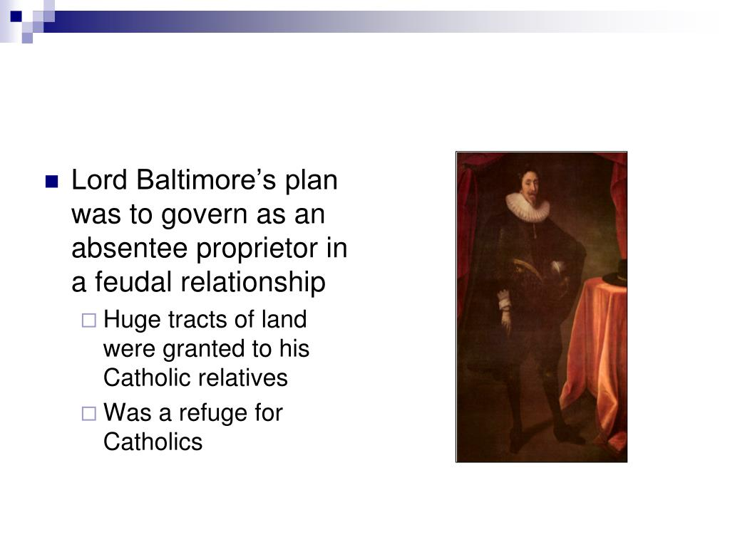 Lord Baltimore's plan was to govern as an absentee proprietor in a feudal relationship