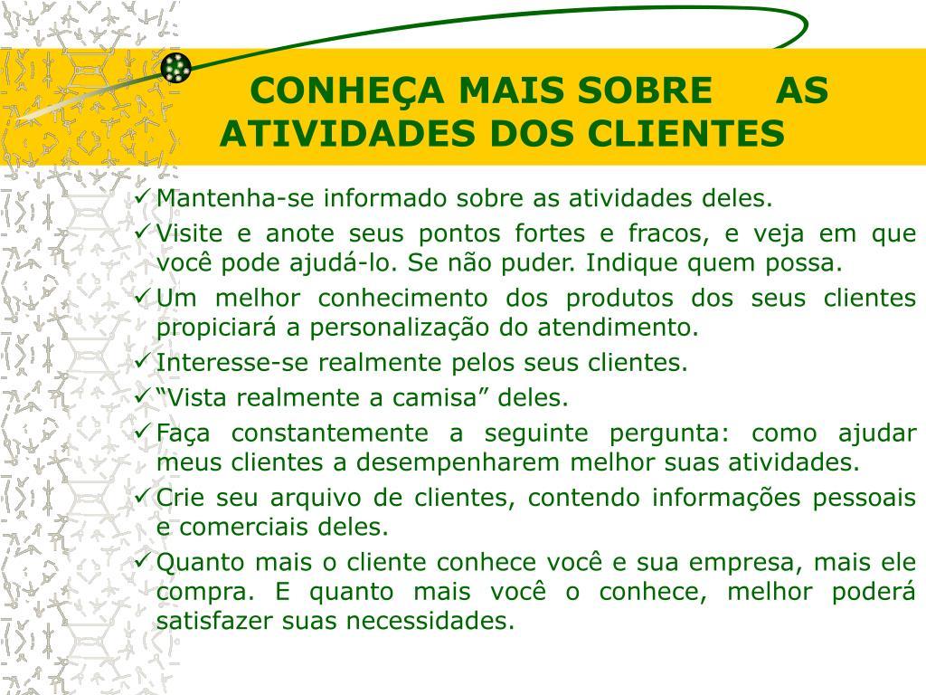 CONHEÇA MAIS SOBRE     AS ATIVIDADES DOS CLIENTES