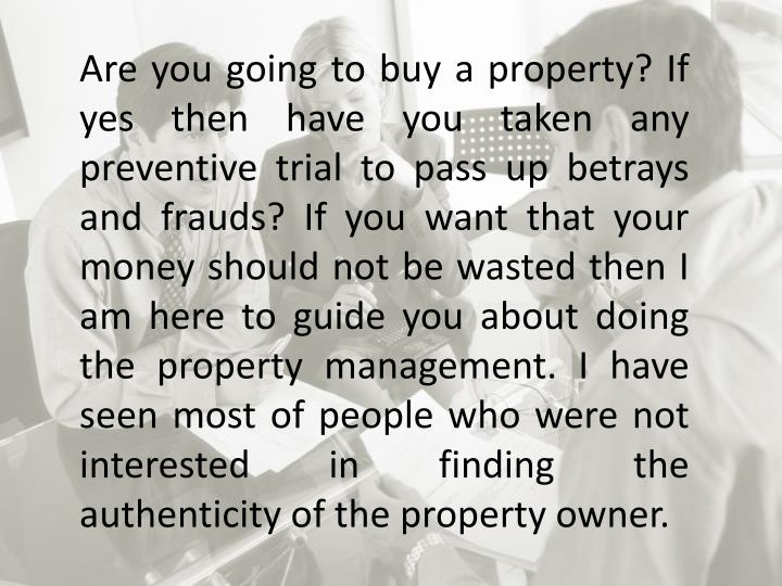 Are you going to buy a property? If yes then have you taken any preventive trial to pass up betrays ...