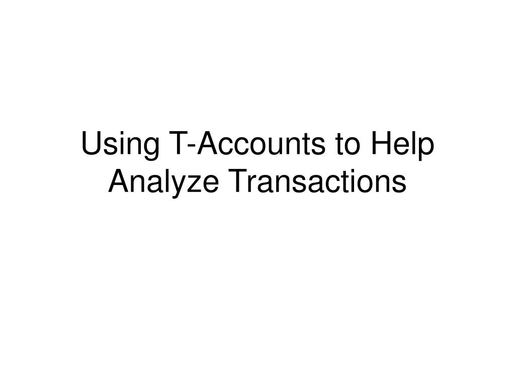 Using T-Accounts to Help Analyze Transactions