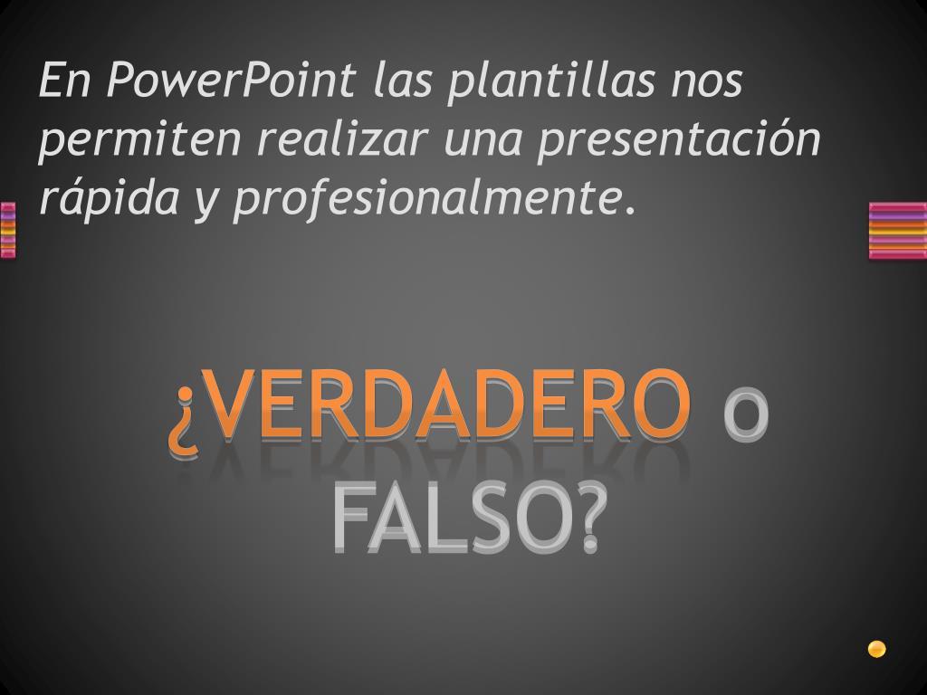 En PowerPoint las plantillas nos permiten realizar una presentación rápida y profesionalmente.