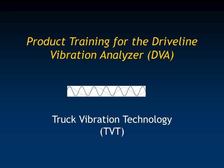 Product training for the driveline vibration analyzer dva