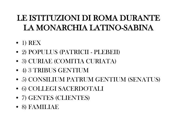 LE ISTITUZIONI DI ROMA DURANTE LA MONARCHIA LATINO-SABINA