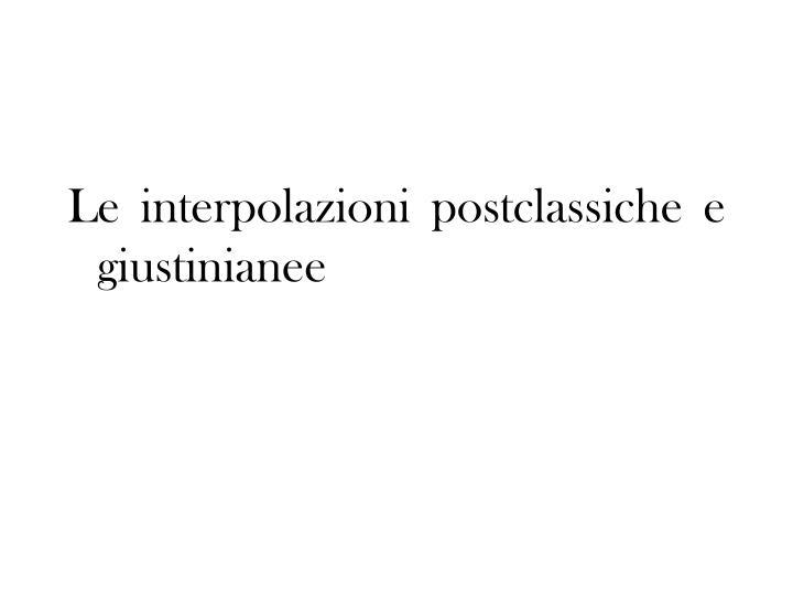 Le interpolazioni postclassiche e giustinianee