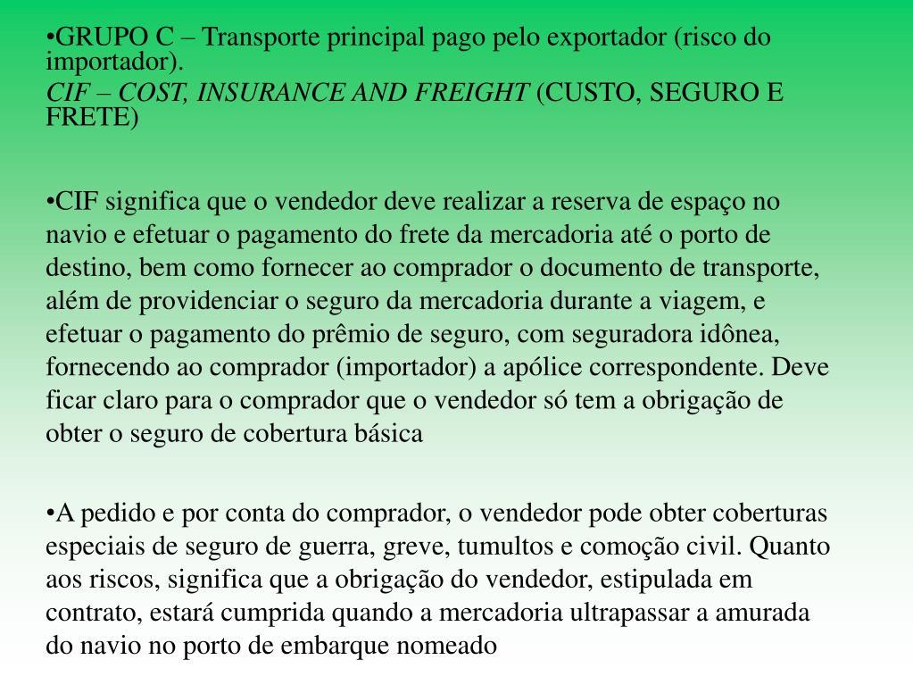 GRUPO C – Transporte principal pago pelo exportador (risco do importador).