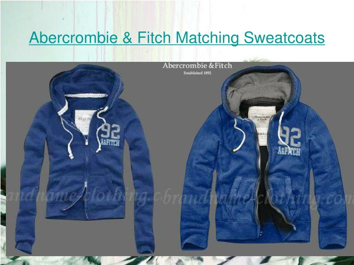 Abercrombie fitch matching sweatcoats