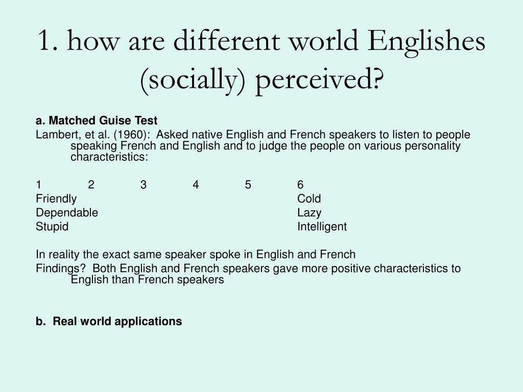 1. how are different world Englishes (socially) perceived?