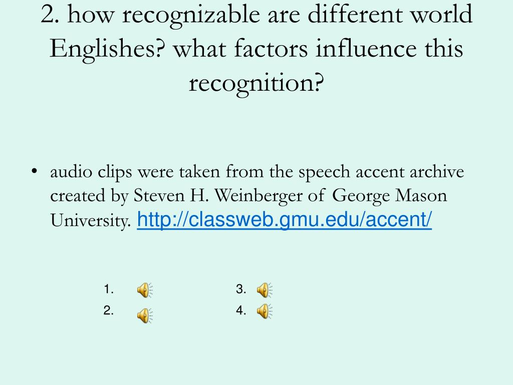 2. how recognizable are different world Englishes? what factors influence this recognition?