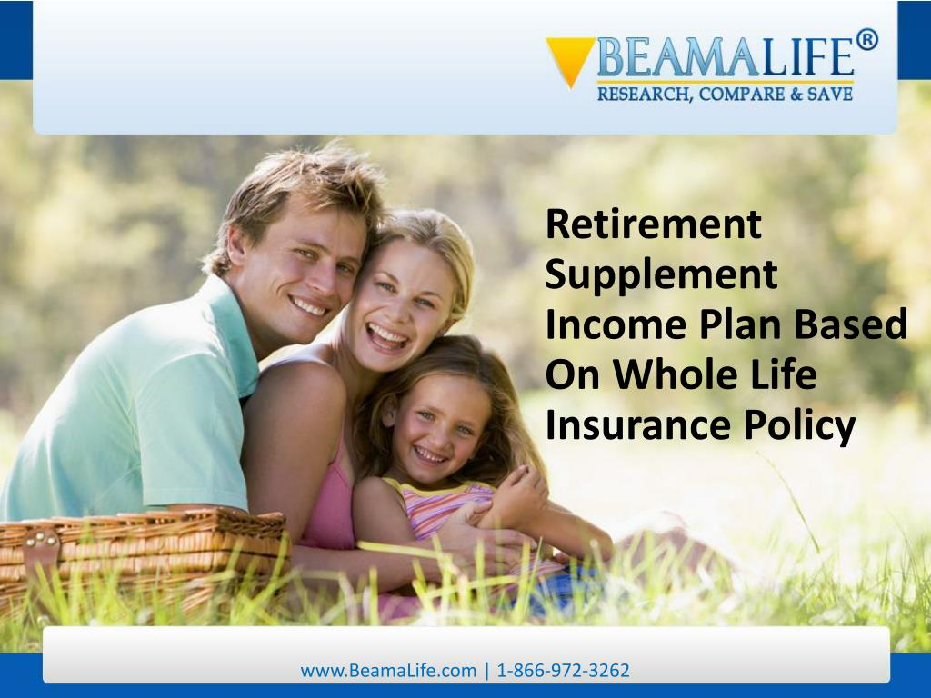 Retirement Supplement Income Plan Based On Whole Life Insurance Policy