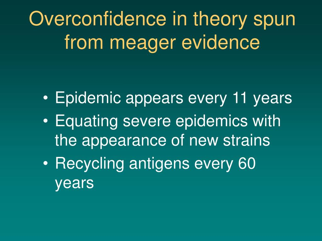 Overconfidence in theory spun from meager evidence