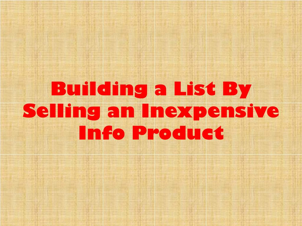 Building a List By Selling an Inexpensive Info Product
