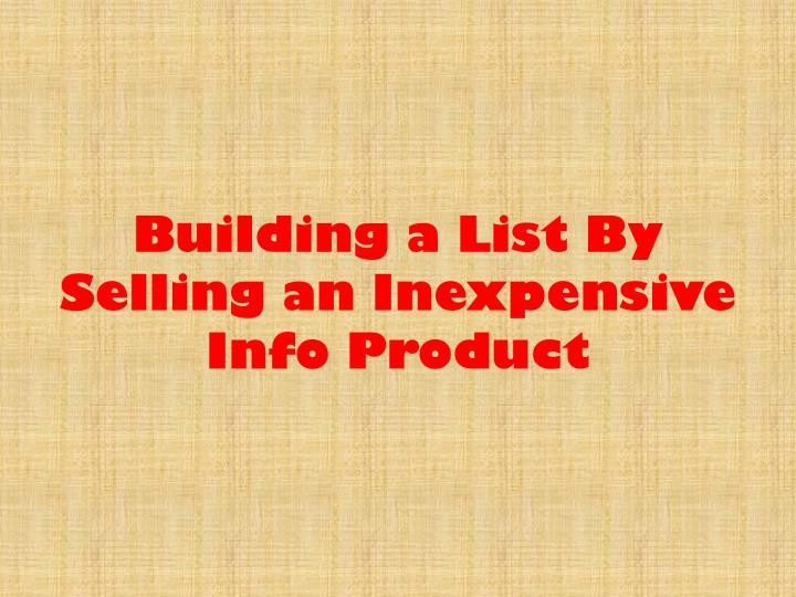 Building a list by selling an inexpensive info product l.jpg