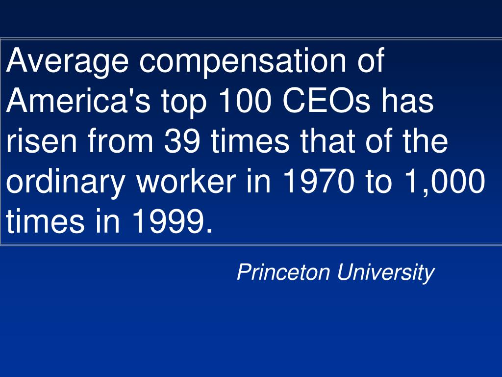 Average compensation of America's top 100 CEOs has risen from 39 times that of the ordinary worker in 1970 to 1,000 times in 1999.