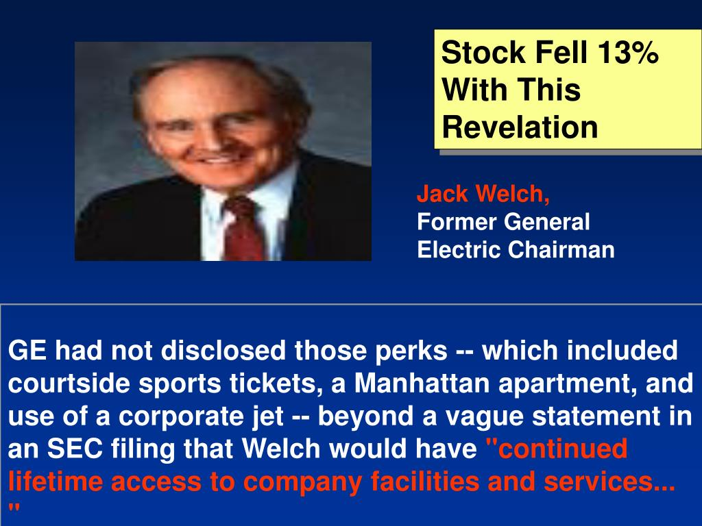 GE had not disclosed those perks -- which included courtside sports tickets, a Manhattan apartment, and use of a corporate jet -- beyond a vague statement in an SEC filing that Welch would have