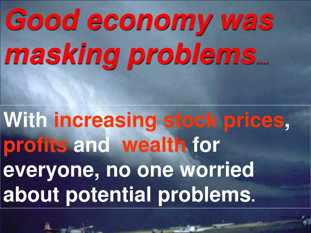 Good economy was masking problems