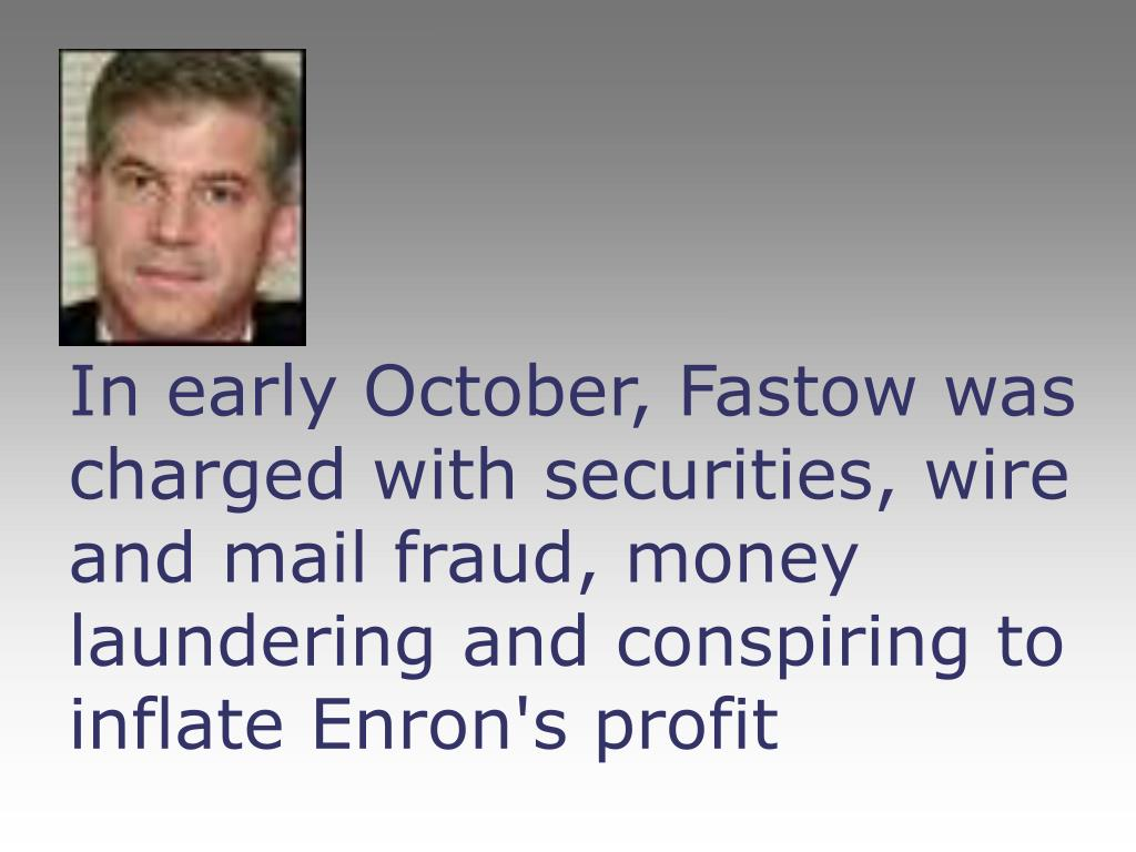In early October, Fastow was charged with securities, wire and mail fraud, money laundering and conspiring to inflate Enron's profit