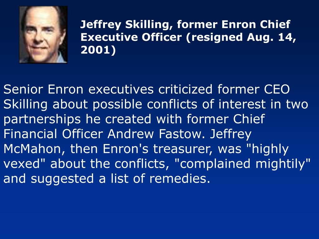 Jeffrey Skilling, former Enron Chief Executive Officer (resigned Aug. 14, 2001)