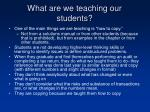 what are we teaching our students