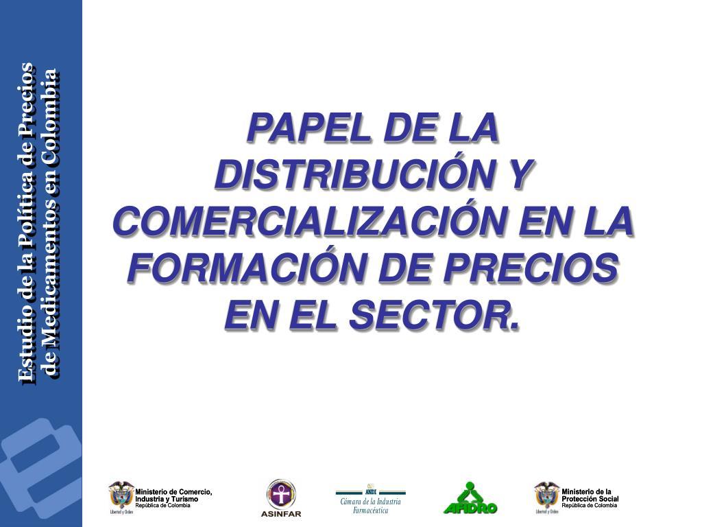 PAPEL DE LA DISTRIBUCIÓN Y COMERCIALIZACIÓN EN LA FORMACIÓN DE PRECIOS EN EL SECTOR.