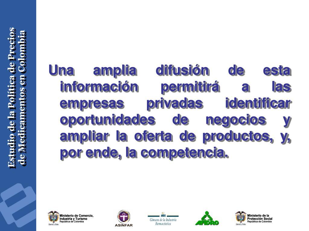 Una amplia difusión de esta información permitirá a las empresas privadas identificar oportunidades de negocios y ampliar la oferta de productos, y, por ende, la competencia.