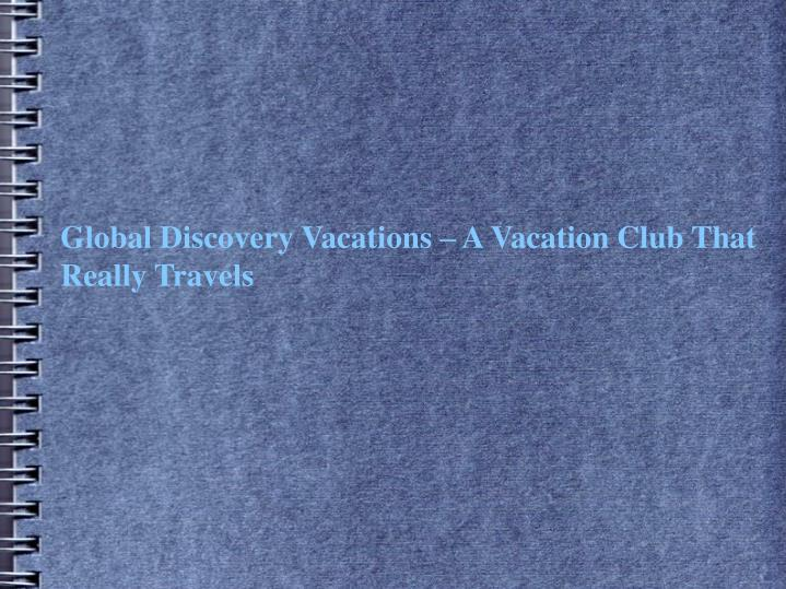 Global Discovery Vacations – A Vacation Club That Really Travels