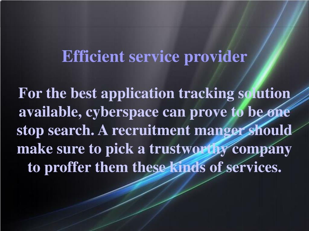 For the best application tracking solution available, cyberspace can prove to be one stop search. A recruitment manger should make sure to pick a trustworthy company to proffer them these kinds of services.