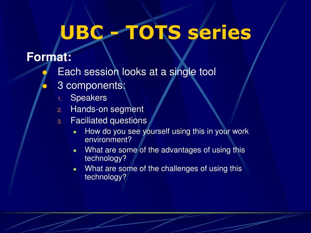 UBC - TOTS series