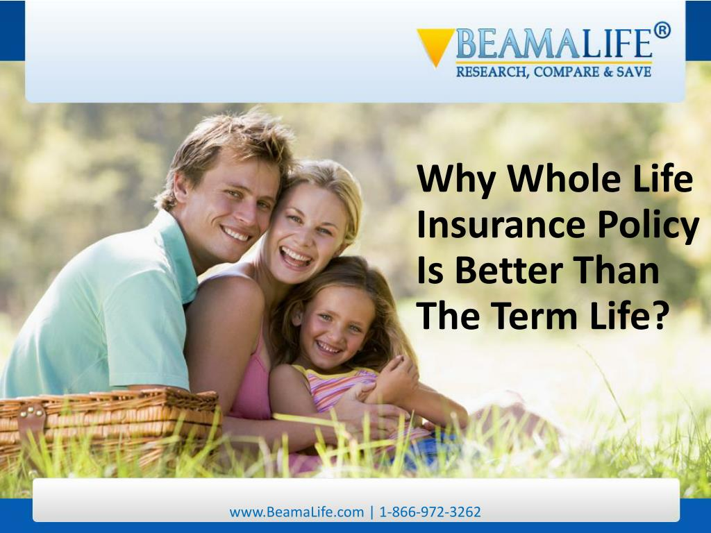 Why Whole Life Insurance Policy Is Better Than The Term Life?