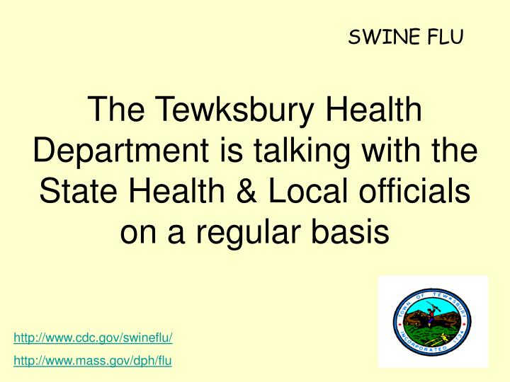 The tewksbury health department is talking with the state health local officials on a regular basis