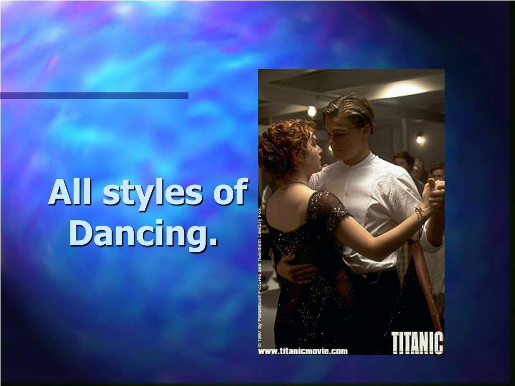 All styles of Dancing.