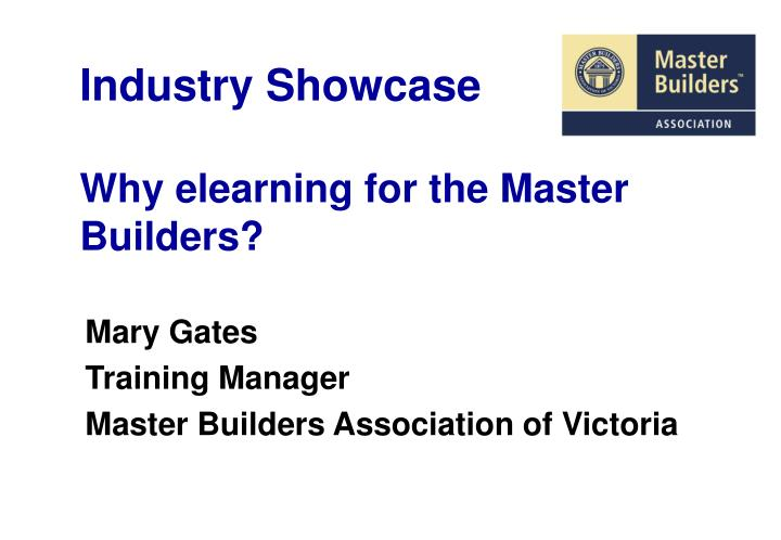 Industry showcase why elearning for the master builders l.jpg