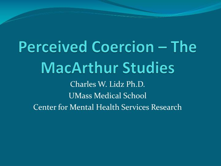 Perceived coercion the macarthur studies l.jpg